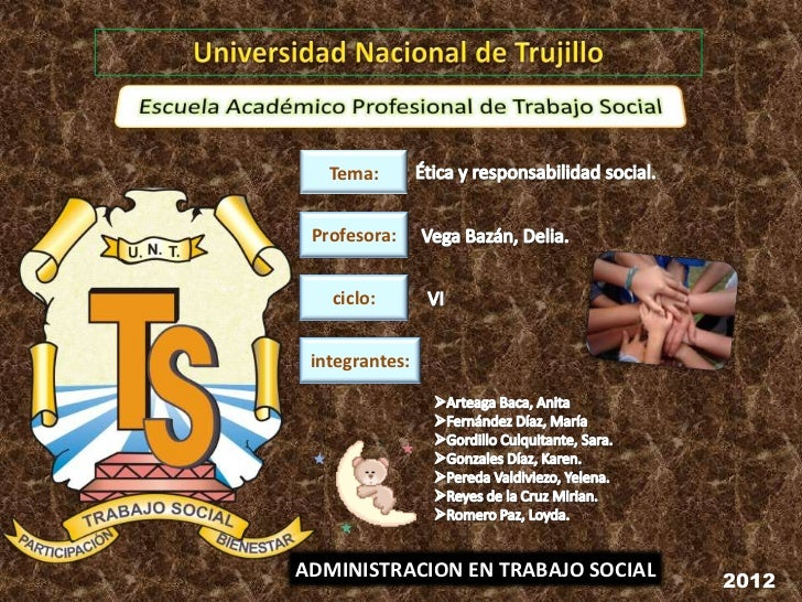 Tema: Profesora:   ciclo: integrantes:ADMINISTRACION EN TRABAJO SOCIAL   2012