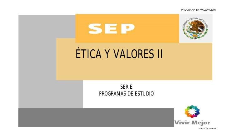 PROGRAMA EN VALIDACIÓNÉTICA Y VALORES II           SERIE    PROGRAMAS DE ESTUDIO          1                               ...