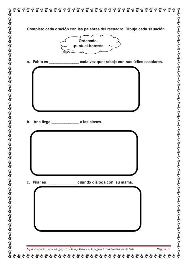 Ordenado- .puntual-honesta Completo cada oración con las palabras del recuadro. Dibujo cada situación. a. Pablo es _______...