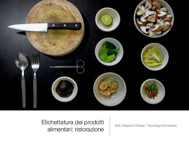 Etichettatura dei prodotti alimentari: ristorazione Dott. Massimo Falsaci - Tecnologo Alimentare