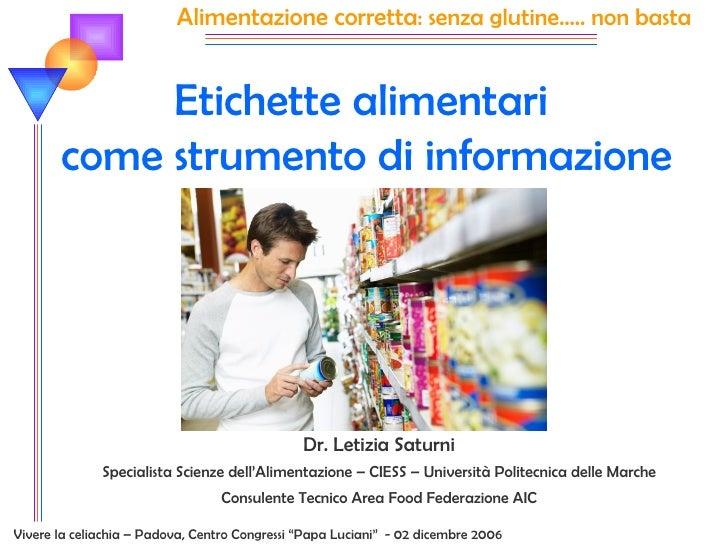 Etichette alimentari  come strumento di informazione Dr. Letizia Saturni Specialista Scienze dell'Alimentazione – CIESS – ...