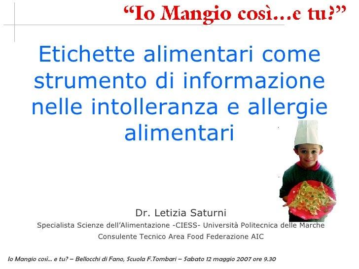 Etichette alimentari come strumento di informazione nelle intolleranza e allergie alimentari Dr. Letizia Saturni Specialis...