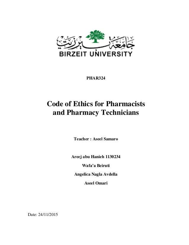 PHAR324 Code of Ethics for Pharmacists and Pharmacy Technicians Teacher : Aseel Samaro Areej abu Hanieh 1130234 Wafa'a Bei...