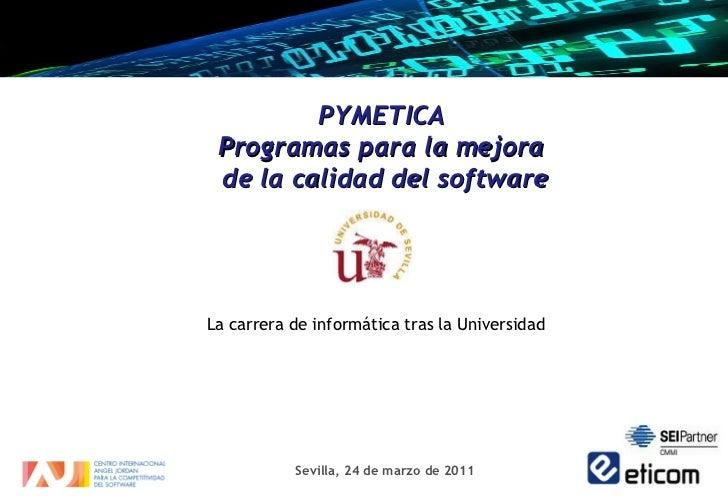 <ul><li>PYMETICA  </li></ul><ul><li>Programas para la mejora  </li></ul><ul><li>de la calidad del software </li></ul><ul><...