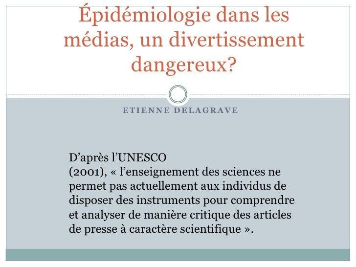 Épidémiologie dans les médias, un divertissement dangereux?<br />Etienne Delagrave<br />D'après l'UNESCO (2001), «l'ensei...