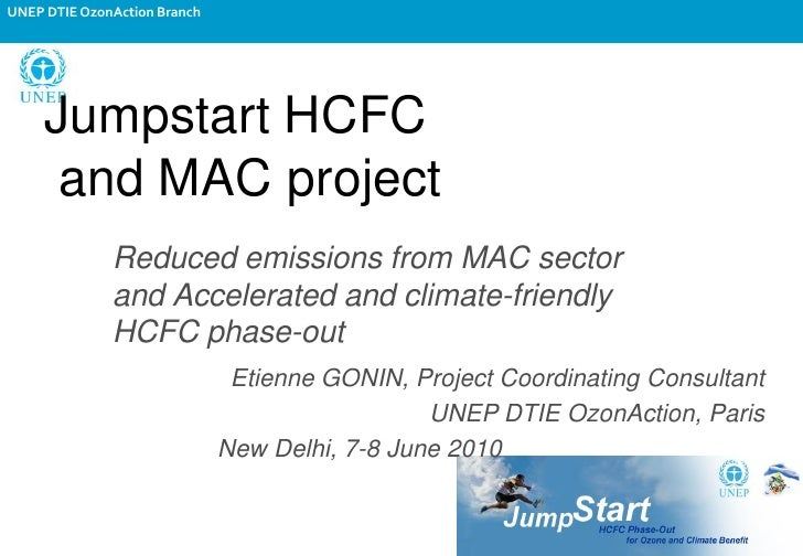 UNEP DTIE OzonAction Branch          Jumpstart HCFC       and MAC project               Reduced emissions from MAC sector ...