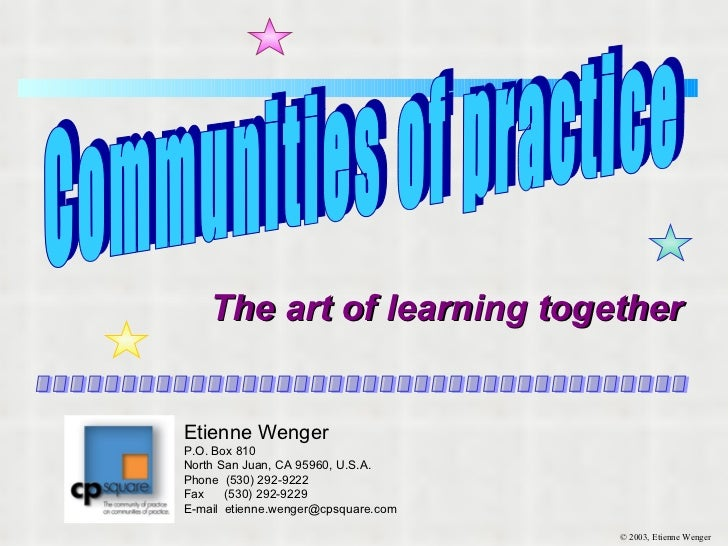 The art of learning together ...................................... Communities of practice Etienne Wenger P.O. Box 810 No...