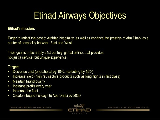 marketing strategy of ethiad airways Etihad airways, the national airline of the united arab emirates, has in just eight years established itself as the world's leading airline set up by royal decree in july 2003, etihad commenced commercial operations in november 2003 and became the fastest growing airline in the history of commercial aviation (etihad, 2012).