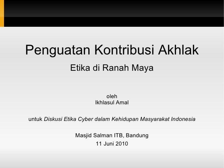 Penguatan Kontribusi Akhlak Etika di Ranah Maya oleh Ikhlasul Amal untuk  Diskusi Etika Cyber dalam Kehidupan Masyarakat I...