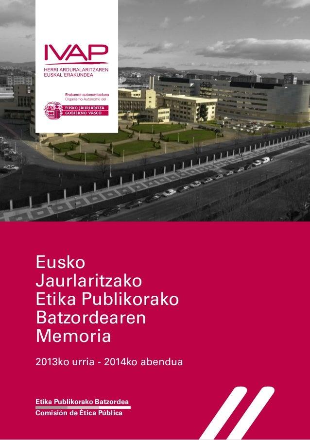 Eusko Jaurlaritzako Etika Publikorako Batzordearen Memoria 2013ko urria - 2014ko abendua Etika Publikorako Batzordea Comis...