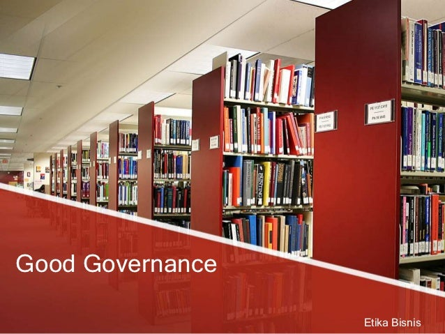 Good Governance                  Etika Bisnis
