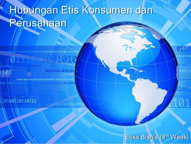 Hubungan Etis Konsumen danPerusahaan                    Etika Bisnis (8th Week)