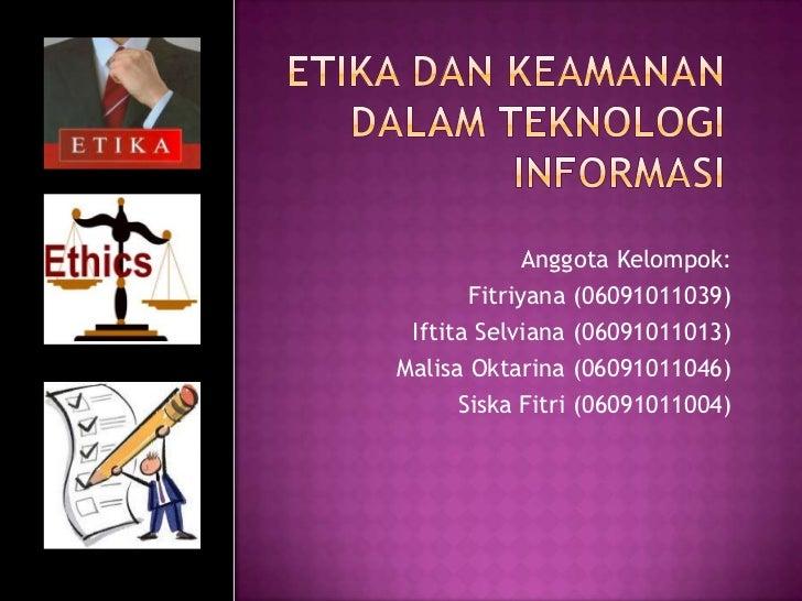 Anggota Kelompok:       Fitriyana (06091011039) Iftita Selviana (06091011013)Malisa Oktarina (06091011046)      Siska Fitr...