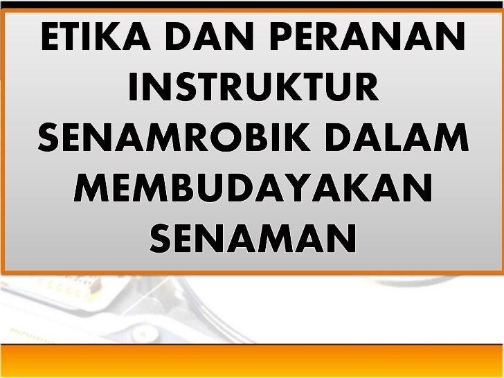 PENDAHULUAN•Instruktor memainkan peranan yang penting dalamsenamrobik. Ini kerana seseorang instruktor itumerupakan contoh...