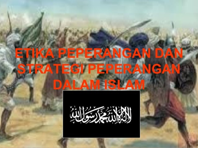 ETIKA PEPERANGAN DANSTRATEGI PEPERANGAN     DALAM ISLAM