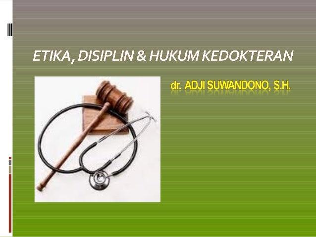 PendahuluanEtika Kedokteran : nilai/ petunjuk pemberi arahpengambilan keputusan (baik, mulia) dalam praktekkedokteran (Dor...