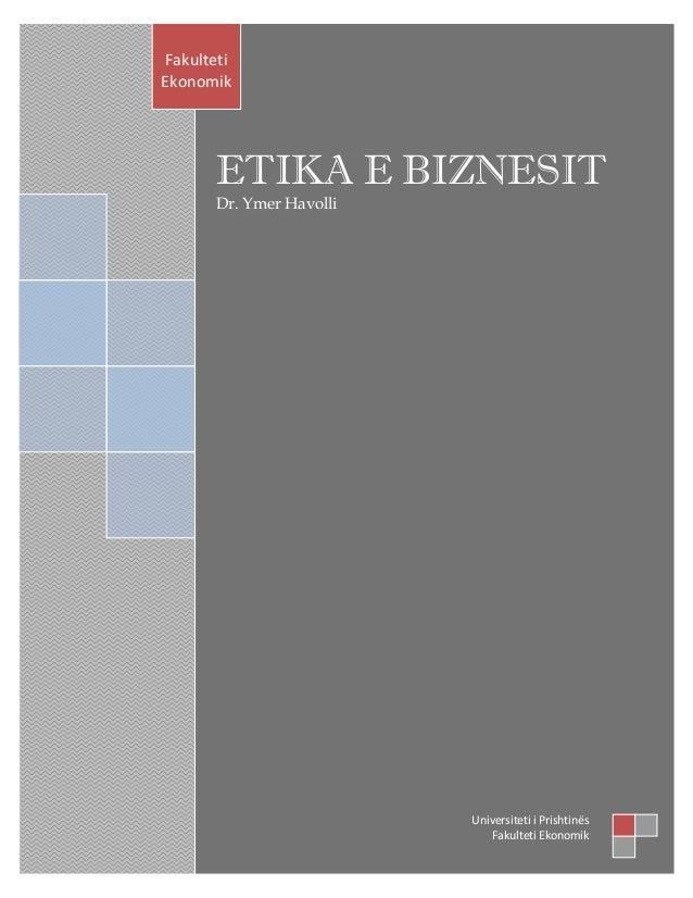 ETIKA E BIZNESIT  Dr. Ymer Havolli  Fakulteti Ekonomik  Universiteti i Prishtinës  Fakulteti Ekonomik