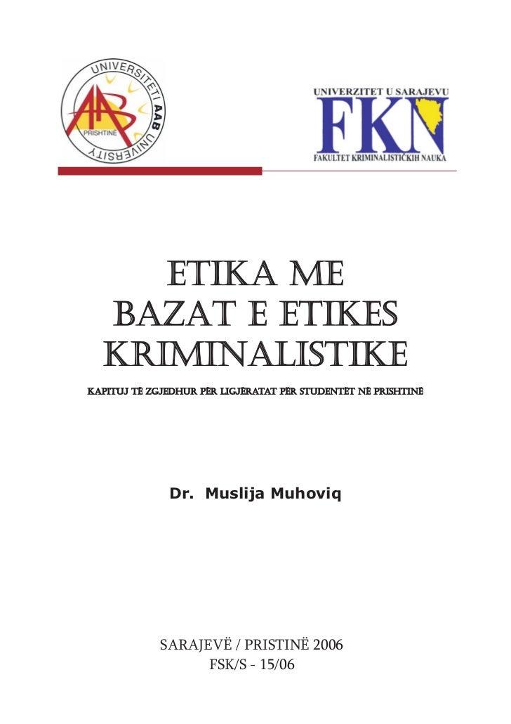 ETIKA ME  BAZAT E ETIKES  KRIMINALISTIKEKapituj të zgjedhur për ligjëratat për studentët në Prishtinë              Dr. Mus...