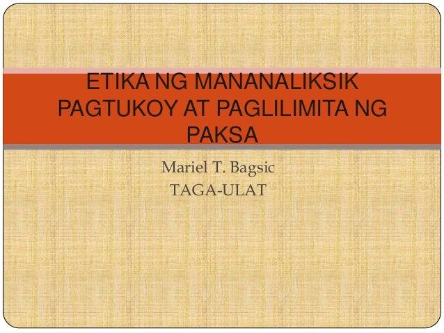 Mariel T. Bagsic TAGA-ULAT ETIKA NG MANANALIKSIK PAGTUKOY AT PAGLILIMITA NG PAKSA