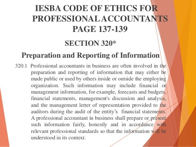 IESBA CODE OF ETHICS FOR PROFESSIONAL ACCOUNTANTS PAGE 137-139 SECTION 320*  Preparation and Reporting of Information 320....