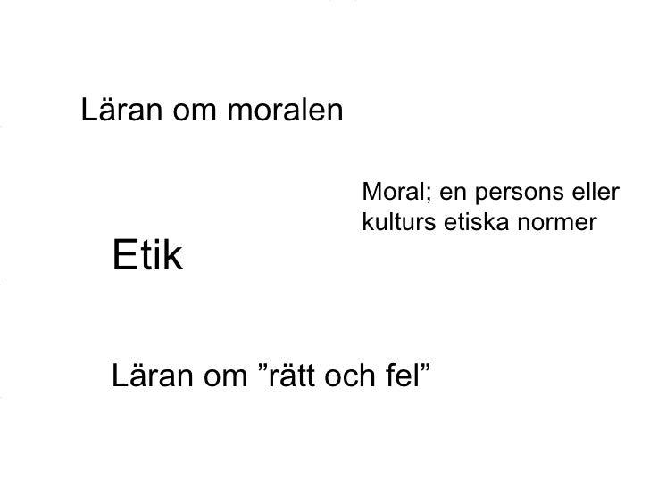 """Läran om moralen Etik Läran om """"rätt och fel"""" Moral; en persons eller kulturs etiska normer"""
