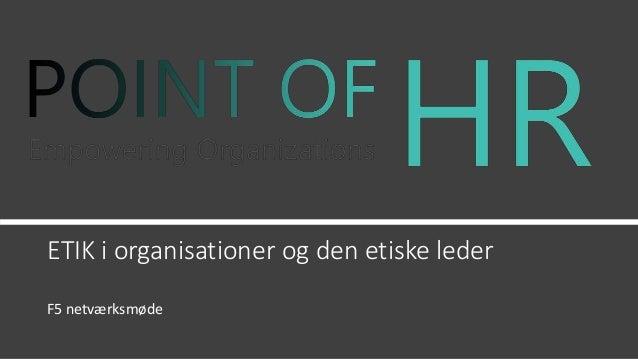 ETIK i organisationer og den etiske leder F5 netværksmøde
