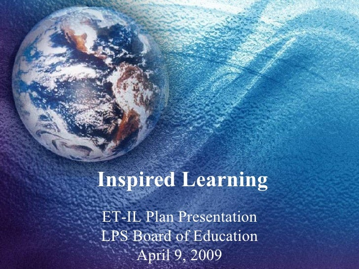 Inspired Learning ET-IL Plan Presentation LPS Board of Education April 9, 2009