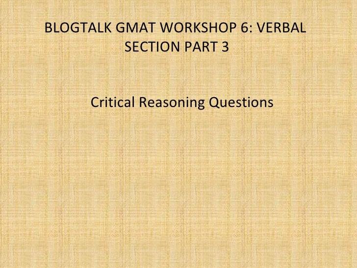 BLOGTALK GMAT WORKSHOP 6: VERBAL  SECTION PART 3 Critical Reasoning Questions