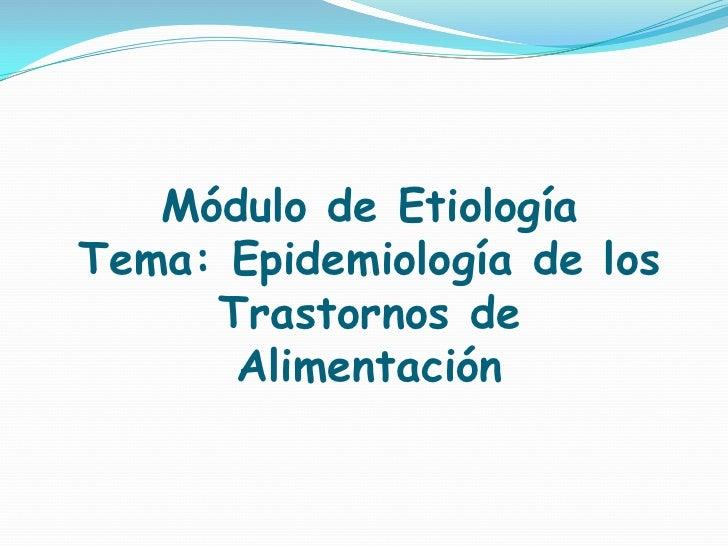 Módulo de EtiologíaTema: Epidemiología de los     Trastornos de      Alimentación