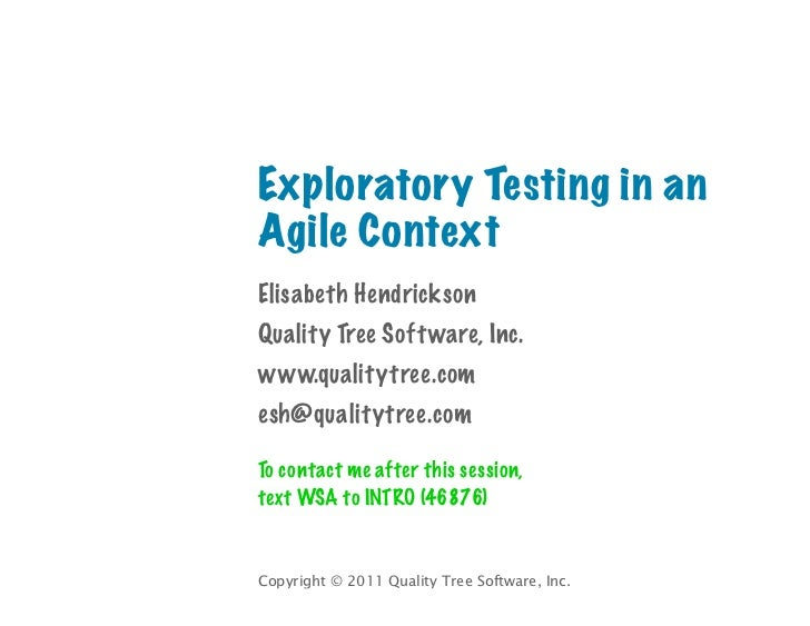 Exploratory Testing in anAgile ContextElisabeth HendricksonQuality Tree Soft ware, Inc.www.qualitytree.comesh@qualitytree....