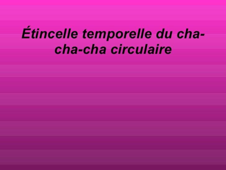 Étincelle temporelle du cha-cha-cha circulaire