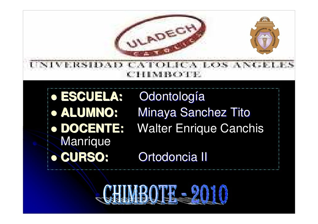 ESCUELA:   Odontología ALUMNO:    Minaya Sanchez Tito DOCENTE:   Walter Enrique Canchis Manrique CURSO:     Ortodoncia II