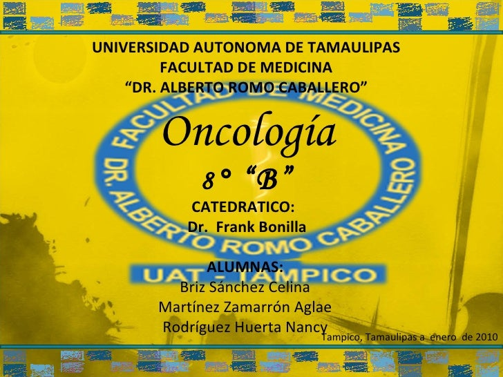 "UNIVERSIDAD AUTONOMA DE TAMAULIPAS FACULTAD DE MEDICINA "" DR. ALBERTO ROMO CABALLERO"" Tampico, Tamaulipas a  enero  de 201..."