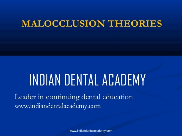 MALOCCLUSION THEORIES  INDIAN DENTAL ACADEMY Leader in continuing dental education www.indiandentalacademy.com  www.indian...