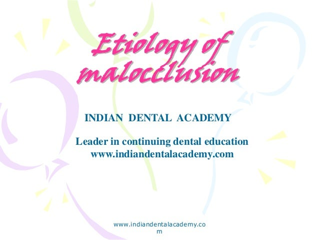 Etiology of malocclusion www.indiandentalacademy.co m INDIAN DENTAL ACADEMY Leader in continuing dental education www.indi...