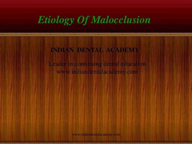 Etiology Of Malocclusion www.indiandentalacademy.com INDIAN DENTAL ACADEMY Leader in continuing dental education www.india...