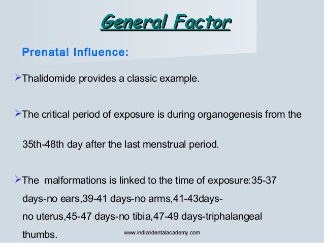Thalidomide provides a classic example. The critical period of exposure is during organogenesis from the 35th-48th day a...