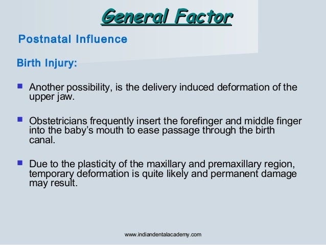 Birth Injury:  Another possibility, is the delivery induced deformation of the upper jaw.  Obstetricians frequently inse...
