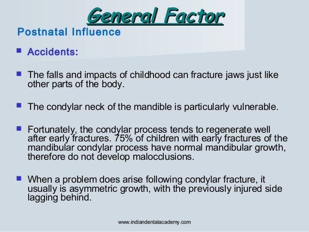 General FactorGeneral Factor  Accidents:  The falls and impacts of childhood can fracture jaws just like other parts of ...