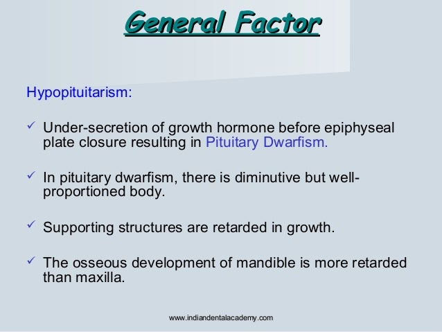 General FactorGeneral Factor Hypopituitarism:  Under-secretion of growth hormone before epiphyseal plate closure resultin...