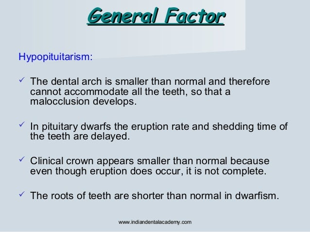 General FactorGeneral Factor Hypopituitarism:  The dental arch is smaller than normal and therefore cannot accommodate al...