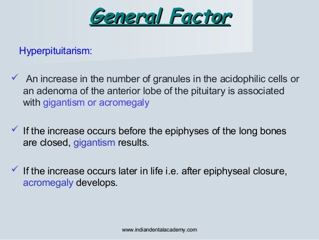 General FactorGeneral Factor Hyperpituitarism:  An increase in the number of granules in the acidophilic cells or an aden...