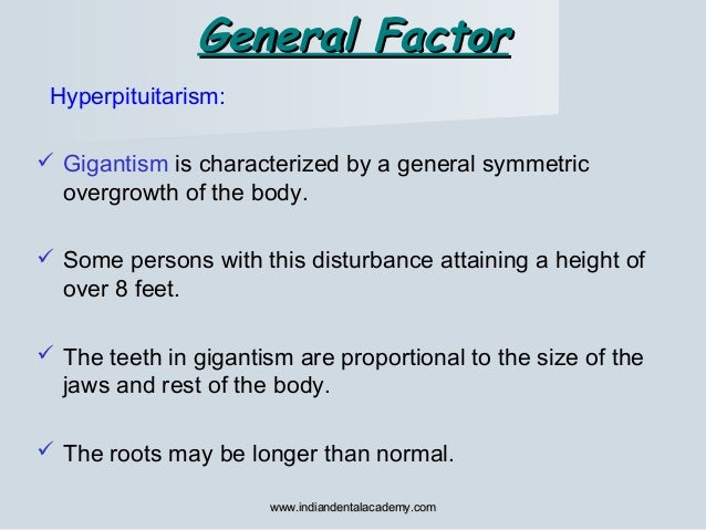 General FactorGeneral Factor Hyperpituitarism:  Gigantism is characterized by a general symmetric overgrowth of the body....
