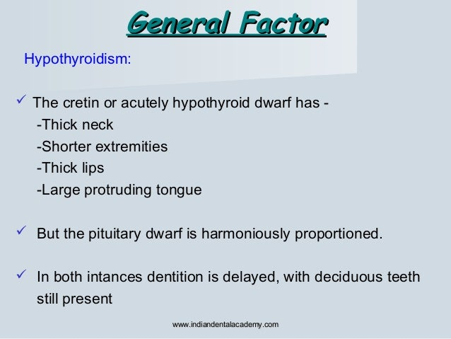 General FactorGeneral Factor Hypothyroidism:  The cretin or acutely hypothyroid dwarf has - -Thick neck -Shorter extremit...