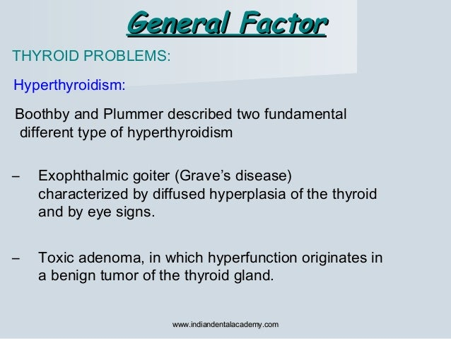 General FactorGeneral Factor THYROID PROBLEMS: Hyperthyroidism: Boothby and Plummer described two fundamental different ty...