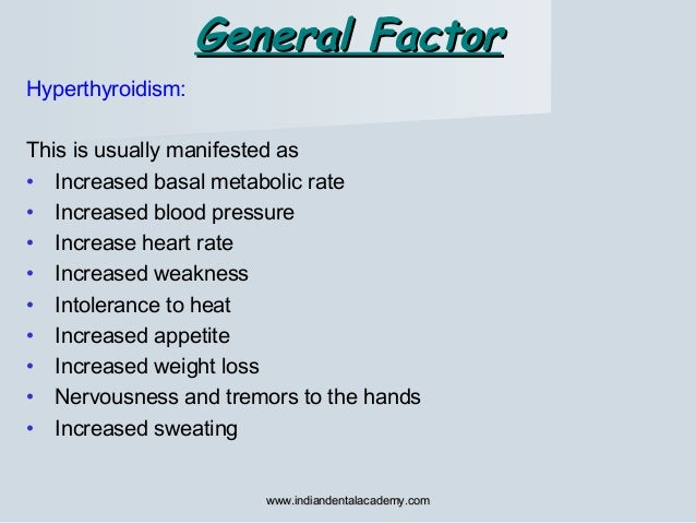 General FactorGeneral Factor Hyperthyroidism: This is usually manifested as • Increased basal metabolic rate • Increased b...