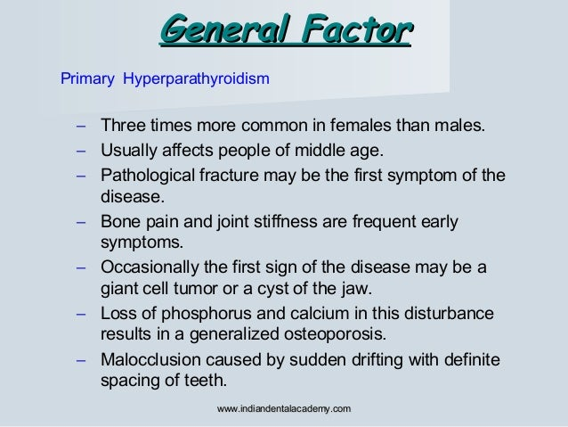 General FactorGeneral Factor Primary Hyperparathyroidism – Three times more common in females than males. – Usually affect...
