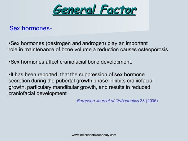 General FactorGeneral Factor Sex hormones- •Sex hormones (oestrogen and androgen) play an important role in maintenance of...