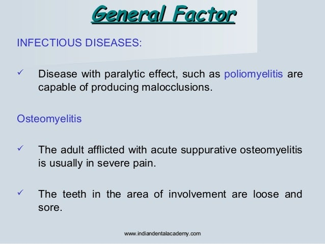 INFECTIOUS DISEASES:  Disease with paralytic effect, such as poliomyelitis are capable of producing malocclusions. Osteom...