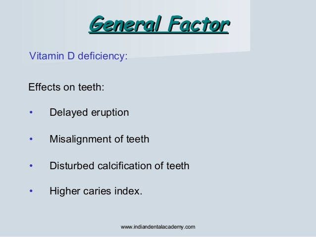 General FactorGeneral Factor Effects on teeth: • Delayed eruption • Misalignment of teeth • Disturbed calcification of tee...